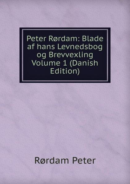 Rørdam Peter Peter R.rdam: Blade af hans Levnedsbog og Brevvexling Volume 1 (Danish Edition) hans peter holst den lille hornblaeser et digt danish edition