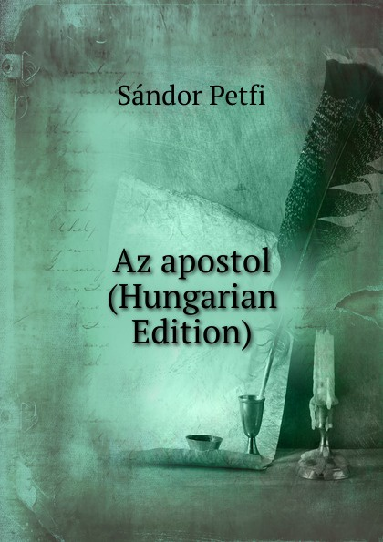 Sándor Petfi Az apostol (Hungarian Edition) sándor petfi selections from poems