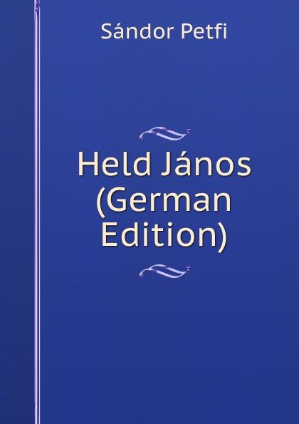 Sándor Petfi Held Janos (German Edition) sándor petfi selections from poems