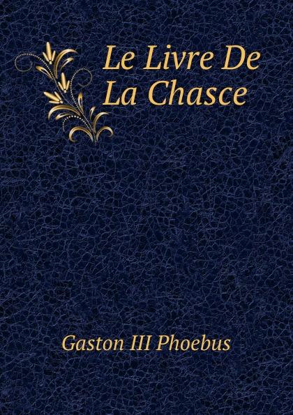 Gaston III Phoebus Le Livre De La Chasce alfred assollant memoires de gaston phoebus