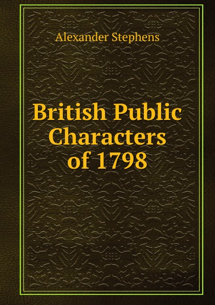 Alexander Stephens British Public Characters of 1798 alexander stephens public characters of 1802 1803