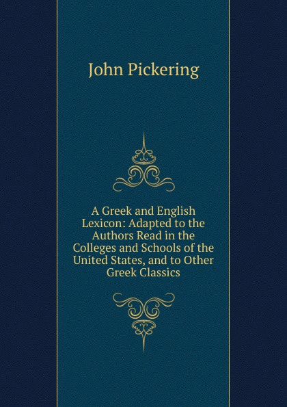 John Pickering A Greek and English Lexicon: Adapted to the Authors Read in the Colleges and Schools of the United States, and to Other Greek Classics the jews in the greek age paper