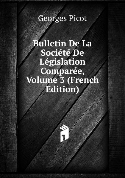 Georges Picot Bulletin De La Societe De Legislation Comparee, Volume 3 (French Edition) paul reibaud bulletin de la societe de legislation comparee 1906 1907 vol 36 classic reprint