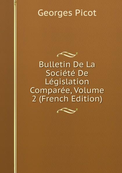 Georges Picot Bulletin De La Societe De Legislation Comparee, Volume 2 (French Edition) paul reibaud bulletin de la societe de legislation comparee 1906 1907 vol 36 classic reprint