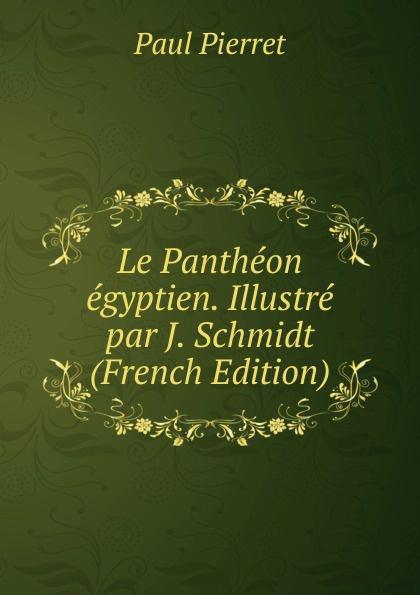 Фото - Paul Pierret Le Pantheon egyptien. Illustre par J. Schmidt (French Edition) jean paul gaultier le male