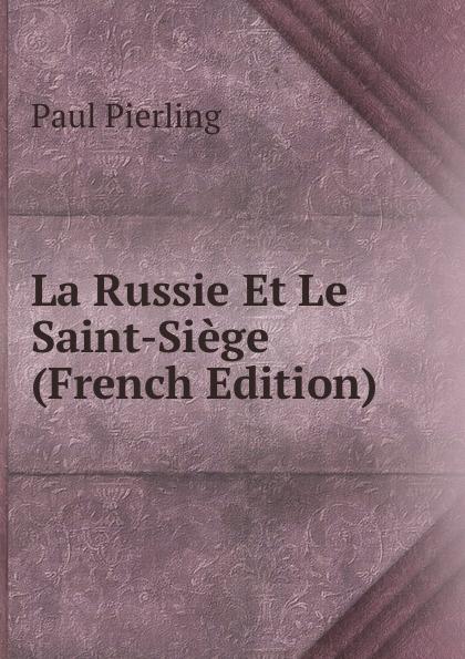 Фото - Paul Pierling La Russie Et Le Saint-Siege (French Edition) jean paul gaultier le male