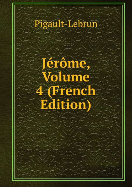 Pigault-Lebrun Jerome, Volume 4 (French Edition) pigault lebrun jerome volume 4 french edition