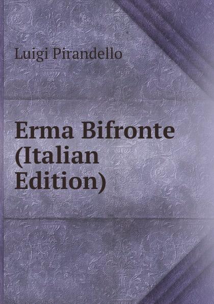 Luigi Pirandello Erma Bifronte (Italian Edition)