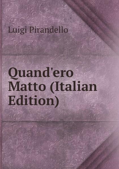 Luigi Pirandello Quand.ero Matto (Italian Edition)