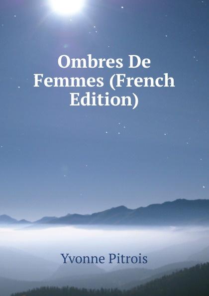 Yvonne Pitrois Ombres De Femmes (French Edition) pitrois yvonne abraham lincoln le liberateur des esclaves volume c 3 french edition