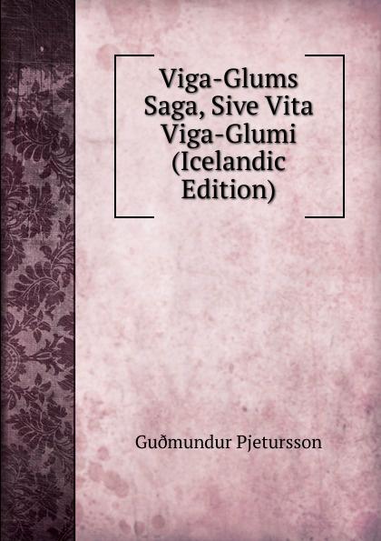 Guðmundur Pjetursson Viga-Glums Saga, Sive Vita Viga-Glumi (Icelandic Edition) детские игрушки viga