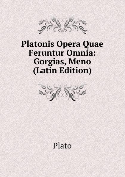 Plato Platonis Opera Quae Feruntur Omnia: Gorgias, Meno (Latin Edition) plato meno