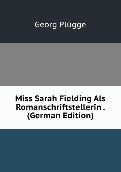 Georg Plügge Miss Sarah Fielding Als Romanschriftstellerin . (German Edition) fielding sarah remarks on clarissa 1749