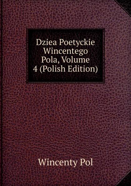цены Wincenty Pol Dziea Poetyckie Wincentego Pola, Volume 4 (Polish Edition)