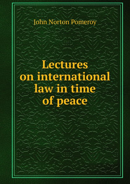 John Norton Pomeroy Lectures on international law in time of peace a norton wraiths of time