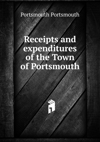 Portsmouth Portsmouth Receipts and expenditures of the Town of Portsmouth ilaria i блюдо
