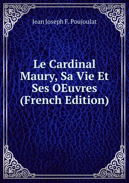 Фото - Jean Joseph F. Poujoulat Le Cardinal Maury, Sa Vie Et Ses OEuvres (French Edition) jean paul gaultier le male