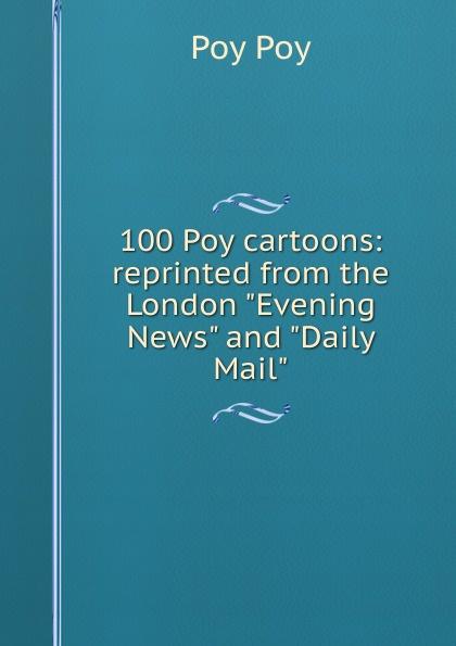 Poy Poy 100 Poy cartoons: reprinted from the London Evening News and Daily Mail