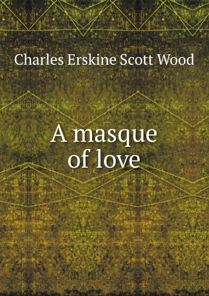 A masque of love Редкие, забытые и малоизвестные книги, изданные с петровских времен...