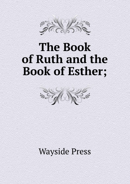 The Book of Ruth and the Book of Esther; Редкие, забытые и малоизвестные книги, изданные с петровских времен...
