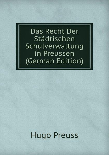 Das Recht Der Stadtischen Schulverwaltung in Preussen (German Edition) Эта книга — репринт оригинального издания, созданный на основе...