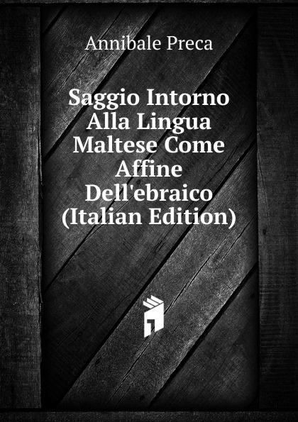 Annibale Preca Saggio Intorno Alla Lingua Maltese Come Affine Dell.ebraico (Italian Edition) тумба с раковиной dreja big inn 100 белый 77 0205w 641259