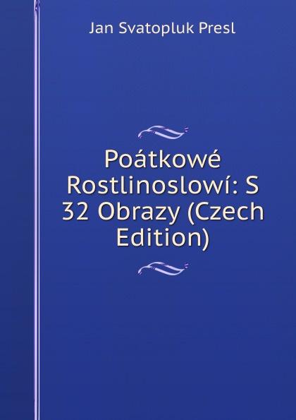 Poatkowe Rostlinoslowi:  S 32 Obrazy (Czech Edition) Редкие, забытые и малоизвестные книги, изданные с петровских времен...
