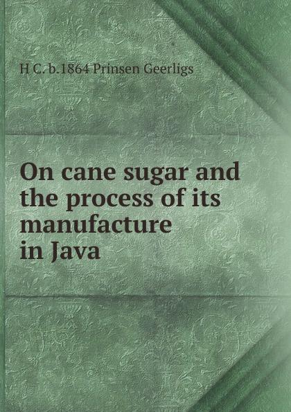 On cane sugar and the process of its manufacture in Java Редкие, забытые и малоизвестные книги, изданные с петровских времен...