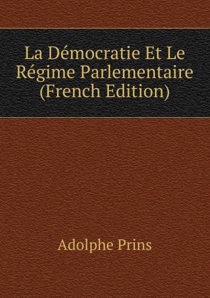 Adolphe Prins La Democratie Et Le Regime Parlementaire (French Edition) adolphe adam le toreador