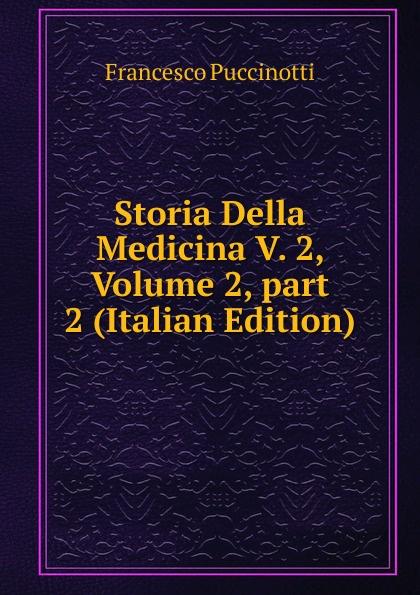 Francesco Puccinotti Storia Della Medicina V. 2, Volume 2,.part 2 (Italian Edition) francesco puccinotti storia della medicina vol 1 medicina antica classic reprint