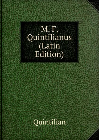 Henry S. Frieze M. F. Quintilianus (Latin Edition) marco fabio quintiliano quintilian m f quintilianus