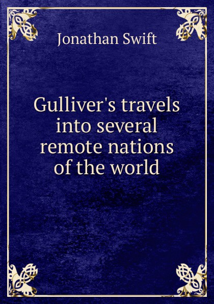 Swift Jonathan Gulliver.s travels into several remote nations of the world j swift travels into several remote nations of the world