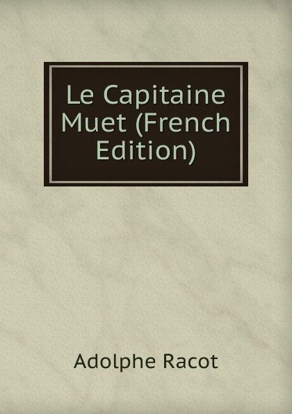 Adolphe Racot Le Capitaine Muet (French Edition) adolphe adam le toreador