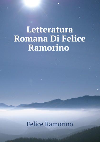 Felice Ramorino Letteratura Romana Di Felice Ramorino . felice
