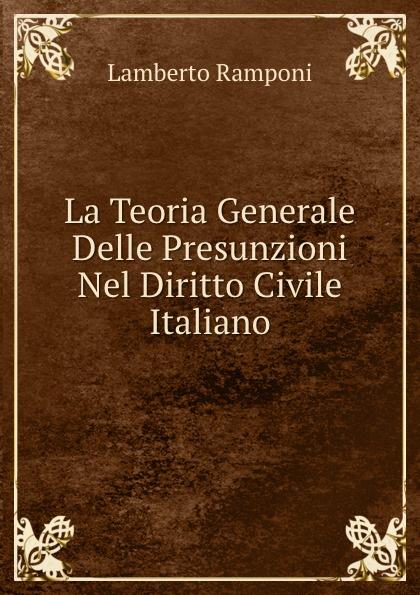 Lamberto Ramponi La Teoria Generale Delle Presunzioni Nel Diritto Civile Italiano