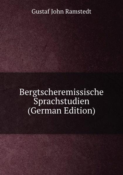 Gustaf John Ramstedt Bergtscheremissische Sprachstudien (German Edition) józsef budenz ugrische sprachstudien 2 lief german edition