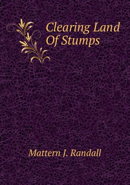 Mattern J. Randall Clearing Land Of Stumps jane brox clearing land