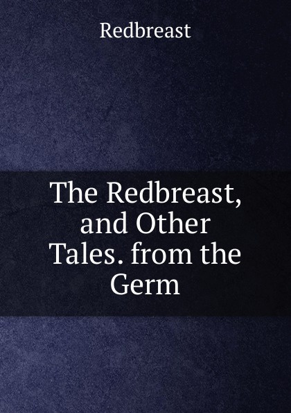 Redbreast The Redbreast, and Other Tales. from the Germ nesbo j redbreast