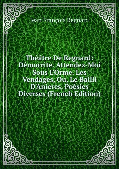 Фото - Jean François Regnard Theatre De Regnard: Democrite. Attendez-Moi Sous L.Orme. Les Vendages, Ou, Le Bailli D.Anieres. Poesies Diverses (French Edition) jean paul gaultier le male