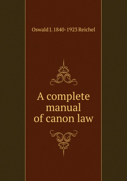 Фото - Oswald J. 1840-1923 Reichel A complete manual of canon law oswald j reichel solemn mass at rome