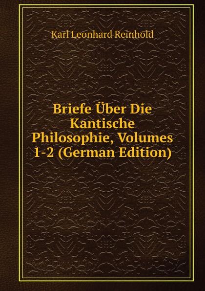 лучшая цена Karl Leonhard Reinhold Briefe Uber Die Kantische Philosophie, Volumes 1-2 (German Edition)