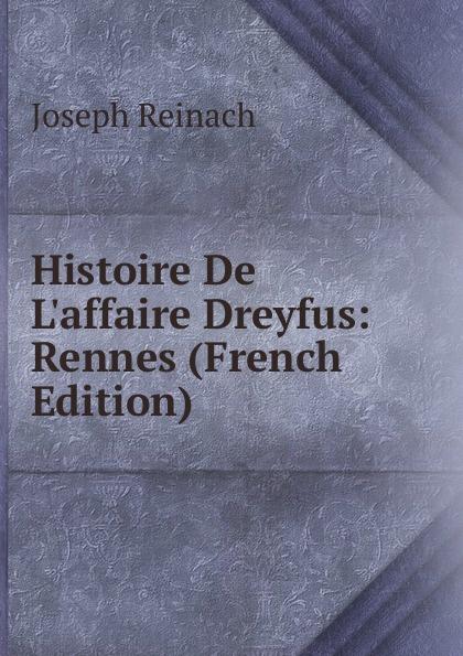 Histoire De L.affaire Dreyfus: Rennes (French Edition)