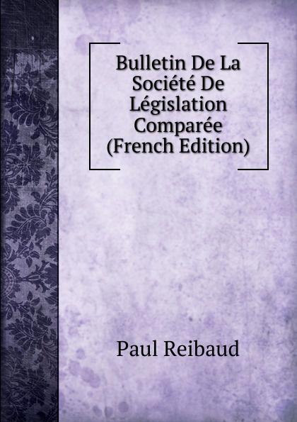 Paul Reibaud Bulletin De La Societe De Legislation Comparee (French Edition) paul reibaud bulletin de la societe de legislation comparee 1906 1907 vol 36 classic reprint