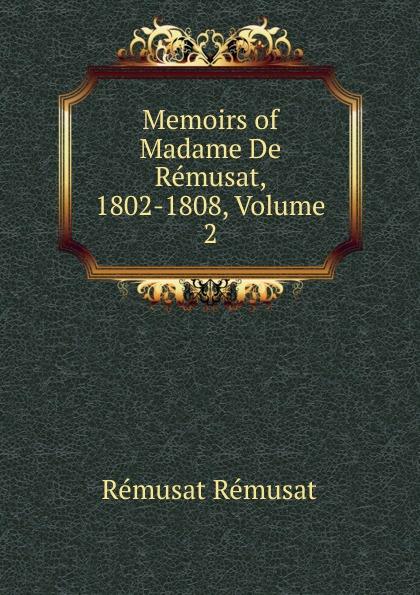 Rémusat Rémusat Memoirs of Madame De Remusat, 1802-1808, Volume 2 claire elisabeth jeanne gravier de vergennes memoirs of madame de remusat 1802 1808 volume 2