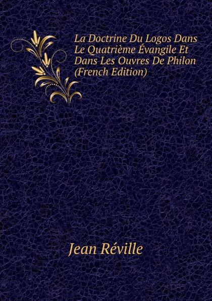 Фото - Jean Réville La Doctrine Du Logos Dans Le Quatrieme Evangile Et Dans Les Ouvres De Philon (French Edition) jean paul gaultier le male