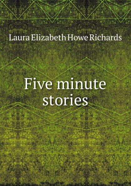 Laura Elizabeth Howe Richards Five minute stories laura richards five minute stories