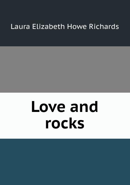 Laura Elizabeth Howe Richards Love and rocks