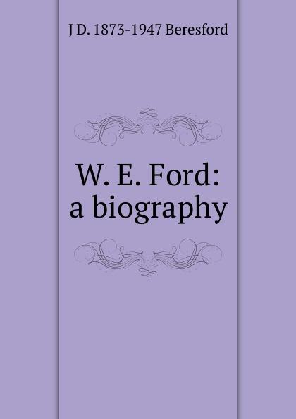 J D. 1873-1947 Beresford W. E. Ford: a biography