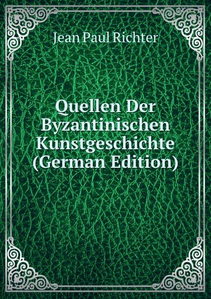 Фото - Jean Paul Richter Quellen Der Byzantinischen Kunstgeschichte (German Edition) jean paul gaultier le male