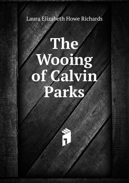 Laura Elizabeth Howe Richards The Wooing of Calvin Parks